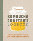 Kombucha Crafter's Logbook: A Journal to Track and Record Your Kombucha Home Brews Cover Image