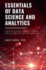 Essentials of Data Science and Analytics: Statistical Tools, Machine Learning, and R-Statistical Software Overview Cover Image