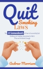 Quit Smoking Laws: The 10 Commandments of How to Successfuly Quit Drinking and Smoking, Guaranteed to Work if You are Persistent Enough Cover Image