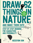 Draw 62 Things in Nature and Make Them Cute: Step-by-Step Drawing for Characters and Personality - For Artists, Cartoonists, and Doodlers Cover Image