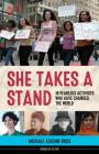 She Takes a Stand: 16 Fearless Activists Who Have Changed the World (Women of Action) Cover Image