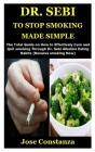 Dr. Sebi to Stop Smoking Made Simple: The Total Guide on How to Effectively Cure and Quit smoking Through Dr. Sebi Alkaline Eating Habits (Reverse smo Cover Image