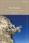 The Ossetes: Modern-Day Scythians of the Caucasus Cover Image