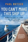 You Can't Make This Ship Up: Business Strategies, Life Lessons, and True Stories from Forty Years at Sea Cover Image