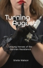 Turning August: Unsung Heroes of the German Resistance Cover Image
