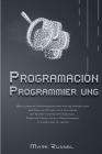Python Programmier ung: Der ultimative Anfängerleitfaden für die Grundlagen der Sprache Python, ein Crash-Kurs mit Schritt-für-Schritt-Übungen Cover Image