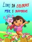 Libri da colorare Per I Bambini: /Dora da colorare per bambini ( dai 4 ai 10 anni, ) un libro di alta qualità per un regalo per bambini e amici Cover Image