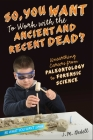 So, You Want to Work with the Ancient and Recent Dead?: Unearthing Careers from Paleontology to Forensic Science Cover Image