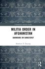 Militia Order in Afghanistan: Guardians or Gangsters? (Contemporary Security Studies) Cover Image