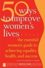 50 Ways to Improve Women's Lives: The Essential Women's Guide for Achieving Equality, Health, and Success Cover Image
