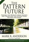 The Pattern Future: Finding the World's Great Secrets and Predicting the Future Using Pattern Discovery Cover Image