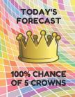 Today's Forecast 100% Chance of 5 Crowns: Book of 200 Score Sheet Pages for 5 Crowns, 8.5 by 11 Inches, Funny Forecast Colorful Cover Cover Image