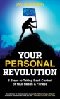Your Personal Revolution: 5 Steps to Taking Back Control of Your Health and Fitness Cover Image