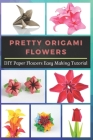 Pretty Origami Flowers: DIY Paper Flowers Easy Making Tutorial Cover Image