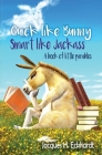 Quick like Bunny Smart like Jackass: A book of little parables (Donkey #1) Cover Image