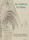An Instinct to Draw: John Ruskin's Drawings in the Ashmolean Museum Cover Image