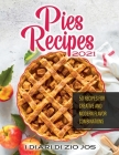 Pies Recipes 2021: 50 Recipes for Creative and Modern Flavor Combinations Cover Image