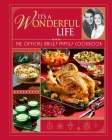 It's a Wonderful Life: The Official Bailey Family Cookbook: (Holiday Cookbook, Christmas Recipes, Holiday Gifts, Classic Christmas Movies) Cover Image