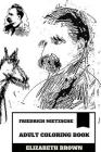 Friedrich Nietzsche Adult Coloring Book: Existential Philosopher and Pop Culture Icon, God Is Dead and Will to Power Thesis Inspired Adult Coloring Bo Cover Image