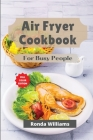 Air Fryer Cookbook for Busy People: Top 59 Air Fryer Recipes with Low Salt, Low Fat and Less Oil. Amazingly Easy Recipes to Fry, Bake, Grill, and Roas Cover Image