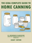 The USDA Complete Guide To Home Canning (Legacy Edition): The USDA's Handbook For Preserving, Pickling, And Fermenting Vegetables, Fruits, and Meats - Cover Image