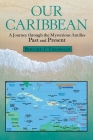 Our Caribbean: A Journey Through the Mysterious Antilles Cover Image