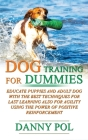 Dog Training for Dummies: Educate Puppies and Adult Dog with the Best Techniques for Last Learning Also for Agility Using the Power of Positive Cover Image