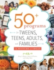 50+ Programs for Tweens, Teens, Adults, and Families: 12 Months of Ideas Cover Image