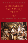 A Dresser of Sycamore Trees: The Finding of a Ministry Cover Image