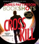 Cross Kill: An Alex Cross Story (Alex Cross Bookshots) Cover Image