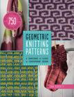 Geometric Knitting Patterns: A Sourcebook of Classic to Contemporary Designs: Includes Charts for 750 Decorative Motifs Cover Image