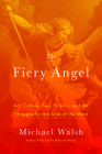 The Fiery Angel: Art, Culture, Sex, Politics, and the Struggle for the Soul of the West Cover Image