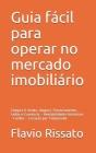 Guia fácil para operar no mercado imobiliário: Compra & Venda, Aluguel, Financiamento, Leilão e Consórcio - Rentabilidades históricas - Fundos - Locaç Cover Image