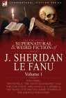 The Collected Supernatural and Weird Fiction of J. Sheridan Le Fanu: Volume 1-Including Two Novels, 'The Haunted Baronet' and 'The Evil Guest, ' One N Cover Image
