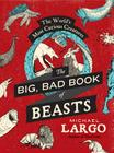 The Big, Bad Book of Beasts: The World's Most Curious Creatures Cover Image