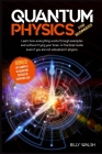 Quantum Physics For Beginners: Learn how everything works through examples and without frying your brain. A Practical Guide even if you are not educa Cover Image