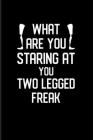 What Are You Staring At You Two Legged Freak: Prothesis And Disability 2020 Planner - Weekly & Monthly Pocket Calendar - 6x9 Softcover Organizer - For Cover Image