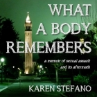 What a Body Remembers: A Memoir of Sexual Assault and Its Aftermath Cover Image