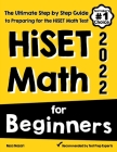 HiSET Math for Beginners: The Ultimate Step by Step Guide to Preparing for the HiSET Math Test Cover Image