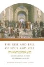 The Rise and Fall of Soul and Self: An Intellectual History of Personal Identity Cover Image