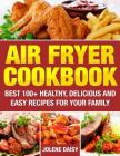 Air Fryer Cookbook: Best 100+ Healthy, Delicious and Easy Recipes for Your Family Cover Image