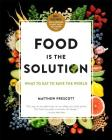 Food Is the Solution: What to Eat to Save the World--80+ Recipes for a Greener Planet and a Healthier You Cover Image