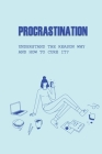 Procrastination: Understand the Reason Why And How To Cure It?: How To Overcome Procrastination Cover Image