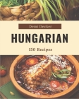 150 Hungarian Recipes: A Hungarian Cookbook for Effortless Meals Cover Image
