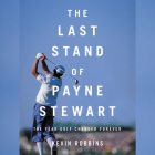 The Last Stand of Payne Stewart Lib/E: The Year Golf Changed Forever Cover Image