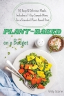 Plant-Based on a Budget: 50 Easy and Delicious Meals. Includes a 7-Day Sample Menu for a Standard Plant-Based Diet Cover Image