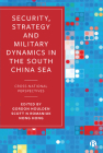 Security, Strategy and Military Dynamics in South China Sea: Cross-National Perspectives Cover Image