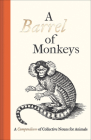 A Barrel of Monkeys: A Compendium of Collective Nouns for Animals Cover Image