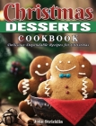 Christmas Desserts Cookbook: Delicious Dependable Recipes for Christmas Cover Image