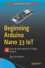 Beginning Arduino Nano 33 Iot: Step-By-Step Internet of Things Projects Cover Image
